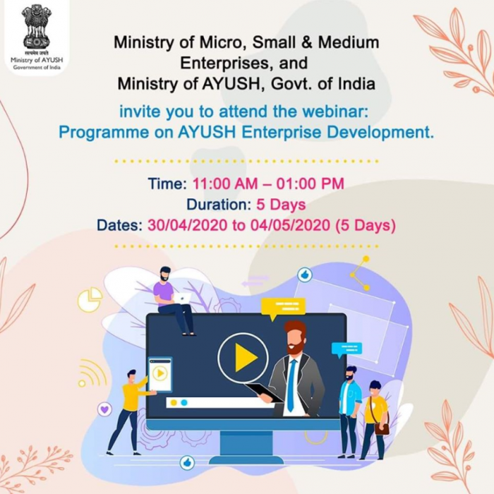 """Ministry of Micro, Small and Medium Enterprises,Government of India and Ministry of AYUSH, Govt. of India are jointly organized a five days live webinar on 30th April. The topic of the webinar is """"AYUSH Entrepreneurship Development Programme""""."""